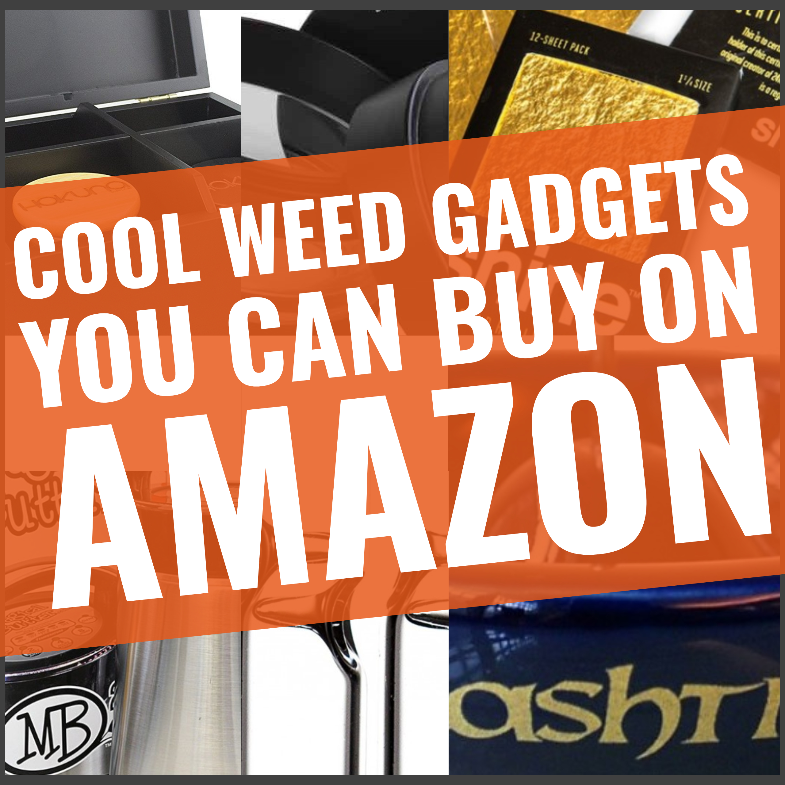 Buy: COOL WEED GADGETS YOU CAN BUY ON AMAZON // WEEDGADGETS