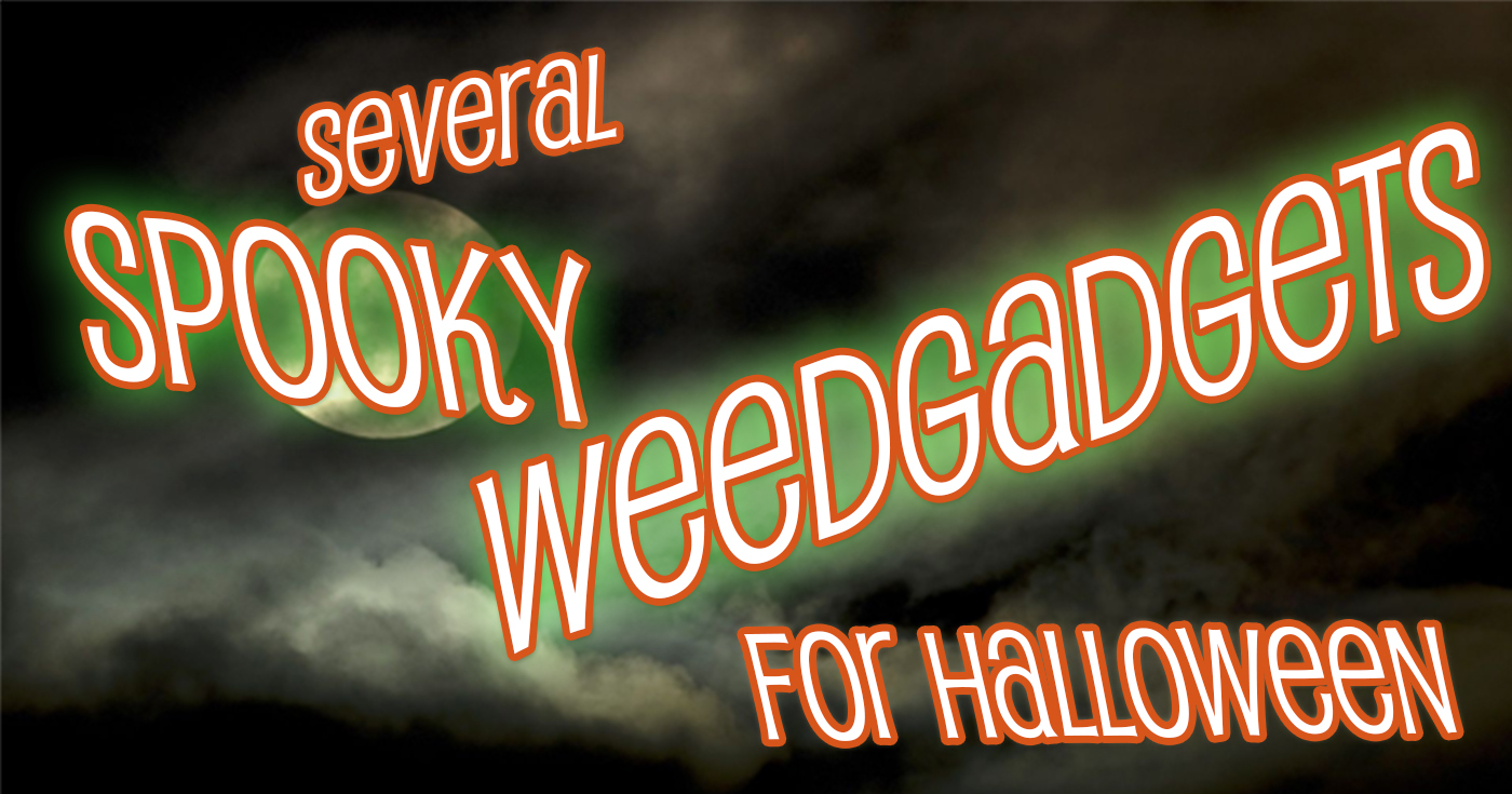 Scary spooky weed gadgets and smoking stuff for Halloween!